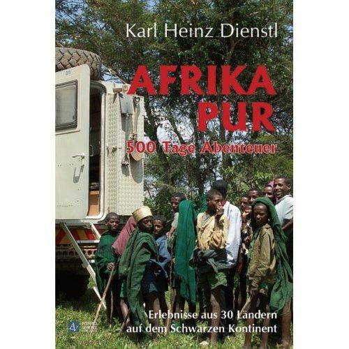 Afrika pur: 500 Tage Abenteuer und Erlebnisse aus 30 Ländern auf dem Schwarzen Kontinent